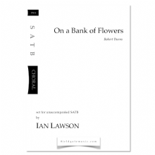 On a Bank of Flowers (SATB) Ian Lawson